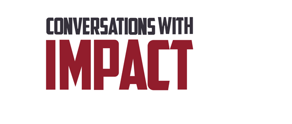 Conversations With Impact